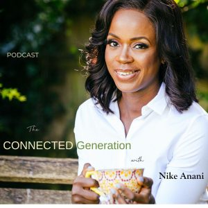 The Connected Generation - Nike Anani Podcast - Kate Bright